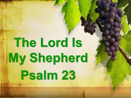 The Lord Is My Shepherd Psalm 23.