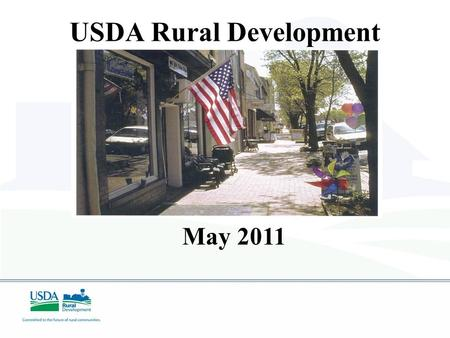 USDA Rural Development May 2011. USDA RD Our Mission To increase economic opportunity and improve the quality of life for all rural Americans.