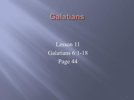 Lesson 11 Galatians 6:1-18 Page 44 1. Gal 6:1-5 Brethren, if a man be overtaken in a fault, ye which are spiritual, restore such an one in the spirit.
