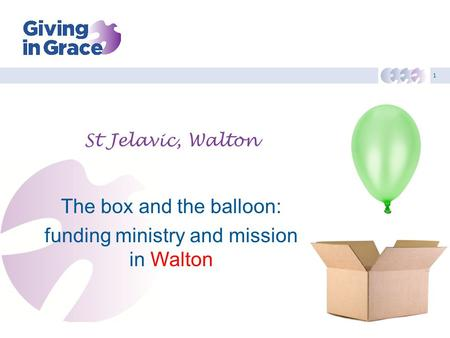 1 St Jelavic, Walton The box and the balloon: funding ministry and mission in Walton.