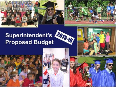 "Superintendent's Proposed Budget 2015-16. 2 ""If you plan for a year, plant a seed. If for ten years, plant a tree. If for a hundred years, teach the people."
