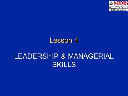 Lesson 4 LEADERSHIP & MANAGERIAL SKILLS. Overview Nature of leadership Vision, mission and corporate objectives Leaders and management Skills for managerial.