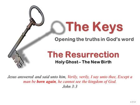 The Resurrection The Resurrection Holy Ghost – The New Birth Jesus answered and said unto him, Verily, verily, I say unto thee, Except a man be born again,