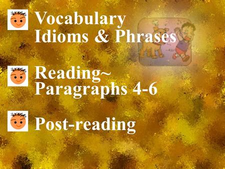 Vocabulary Idioms & Phrases Reading~ Paragraphs 4-6 Post-reading.