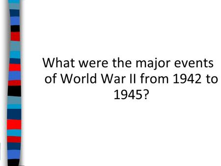 What were the major events of World War II from 1942 to 1945?