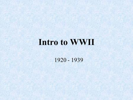 Intro to WWII 1920 - 1939. Introduction: Most devastating war in human history 55 million dead 1 trillion dollars Began in 1939 as strictly a European.