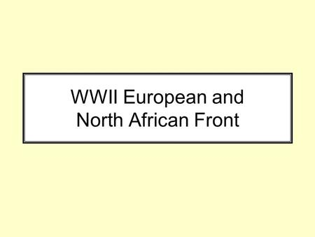 WWII European and North African Front. Learning Targets 1.Describe the main battles of the North African and European Front and the battle's contexts.