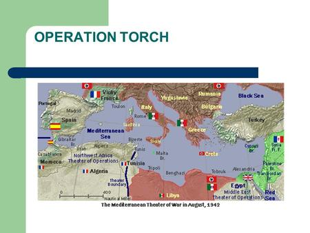 OPERATION TORCH.