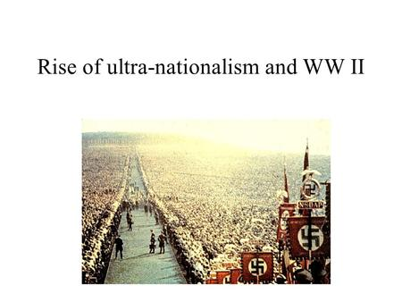 Rise of ultra-nationalism and WW II 1920s in Germany The new democracy is saddled with admitting responsibility, giving up reparations and territory,