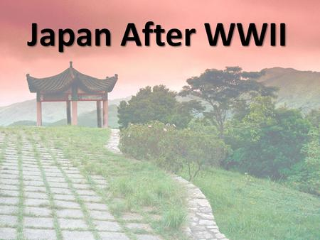 Japan After WWII. WWII Recap Japan entered WWII because they had a lack of resources – Joined as a member of the Axis Powers Germany, Italy, and Japan.
