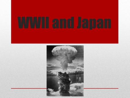 WWII and Japan.