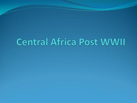 Central Africa Post WWII