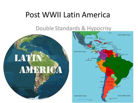 Post WWII Latin America Double Standards & Hypocrisy.