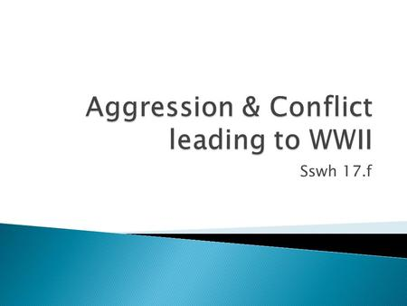 Aggression & Conflict leading to WWII