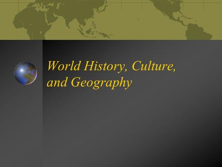 World History, Culture, and Geography. Agenda (3:00) Date: Friday 04/26/2013 MORE…C.N's for p. 55,57 Homework: None.