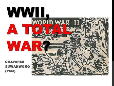 THE SECOND WORLD WAR WAS A TOTAL WAR Each country involved or affected by World War II: Afghanistan, Albania, Andorra, Argentina, Australia, Austria,