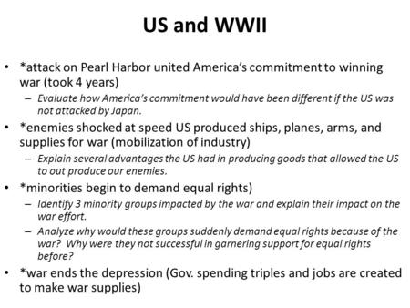 US and WWII *attack on Pearl Harbor united America's commitment to winning war (took 4 years) – Evaluate how America's commitment would have been different.
