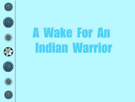 A Wake For An Indian Warrior A Wake For An Indian Warrior.