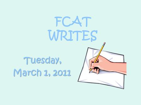 FCAT WRITES Tuesday, March 1, 2011.