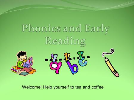 Welcome! Help yourself to tea and coffee.. Workshop Outline Lifelong Readers How we teach reading at Kings Worthy Introduction to Phonics Approaches to.