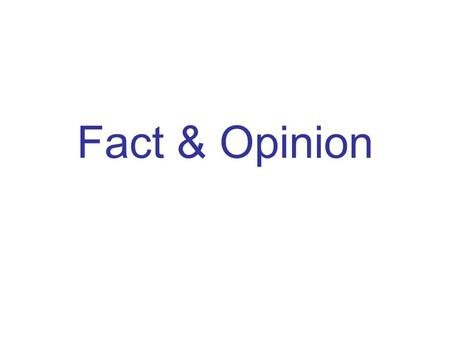 Fact & Opinion. When they are writing, authors often tell about facts and opinions. Good readers know how to figure out if a statement is a fact or just.