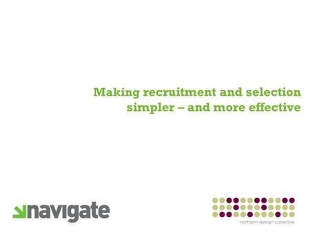 Making recruitment and selection simpler – and more effective.