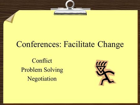Conferences: Facilitate Change Conflict Problem Solving Negotiation.