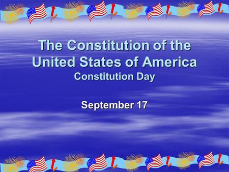The Constitution of the United States of America Constitution Day September 17.