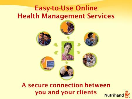 Easy-to-Use Online Health Management Services A secure connection between you and your clients.
