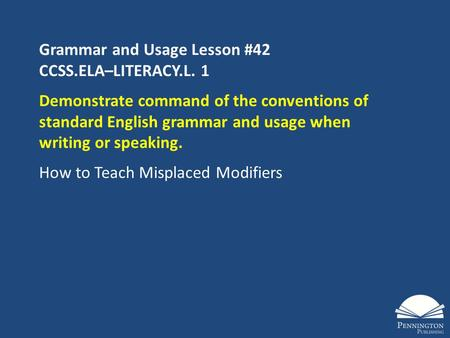 Grammar and Usage Lesson #42 CCSS.ELA–LITERACY.L. 1 Demonstrate command of the conventions of standard English grammar and usage when writing or speaking.