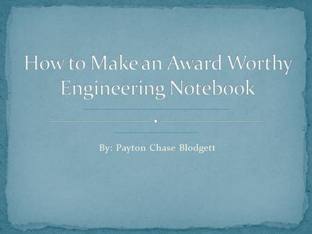 By: Payton Chase Blodgett.  A tool to use throughout the design and build process a reference for the team.  The Engineering Notebook highlights the.