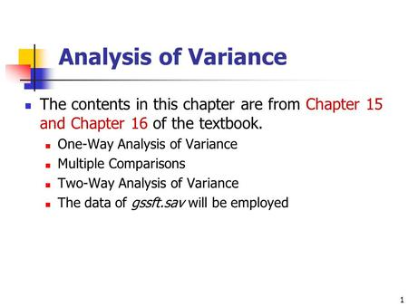 Analysis of Variance The contents in this chapter are from Chapter 15 and Chapter 16 of the textbook. One-Way Analysis of Variance Multiple Comparisons.