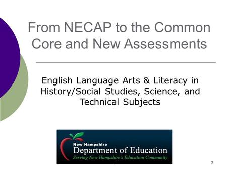 2 From NECAP to the Common Core and New Assessments English Language Arts & Literacy in History/Social Studies, Science, and Technical Subjects Fall 2010,