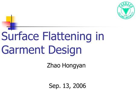 Surface Flattening in Garment Design Zhao Hongyan Sep. 13, 2006.