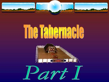 The Tabernacle Part I.