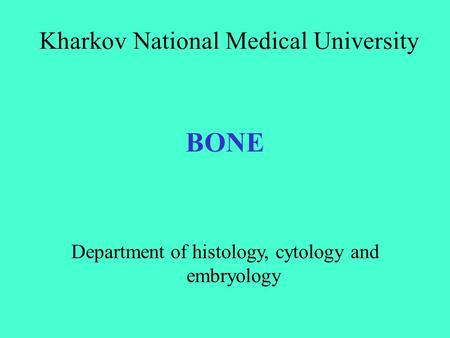BONE Kharkov National Medical University Department of histology, cytology and embryology.