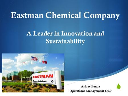  Ashley Fuqua Operations Management 6650 Eastman Chemical Company A Leader in Innovation and Sustainability.