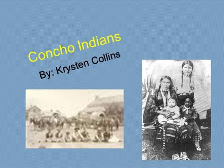 Concho Indians By: Krysten Collins.
