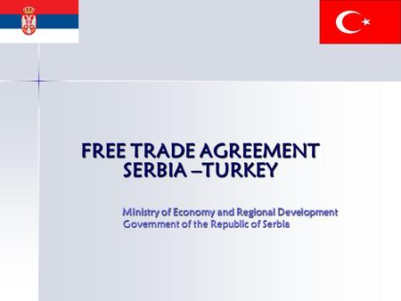 FREE TRADE <strong>AGREEMENT</strong> SERBIA –TURKEY Ministry of Economy and Regional Development Government of the Republic of Serbia FREE TRADE <strong>AGREEMENT</strong> SERBIA –TURKEY.