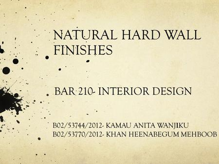 NATURAL HARD WALL FINISHES BAR 210- INTERIOR DESIGN B02/53744/2012- KAMAU ANITA WANJ I KU B02/53770/2012- KHAN HEENABEGUM MEHBOOB.