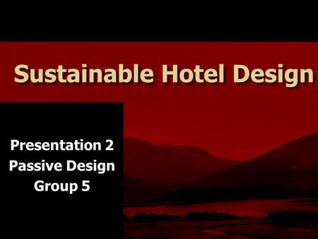 Sustainable Hotel Design Presentation 2 Passive Design Group 5.