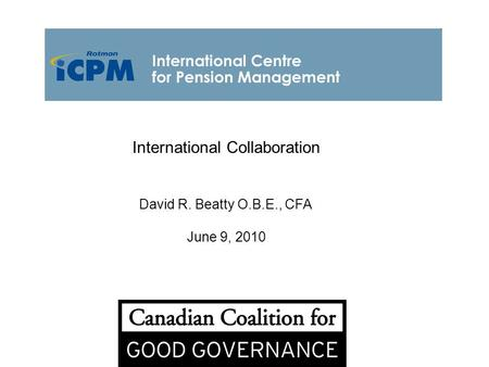 International Collaboration David R. Beatty O.B.E., CFA June 9, 2010.