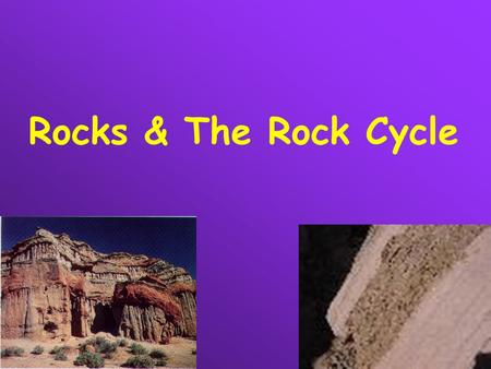 Rocks & The Rock Cycle.