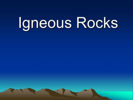 Igneous Rocks.