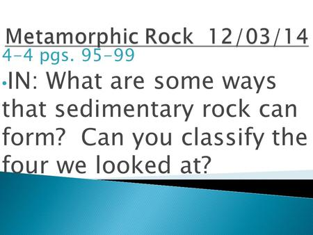 4-4 pgs. 95-99 IN: What are some ways that sedimentary rock can form? Can you classify the four we looked at?