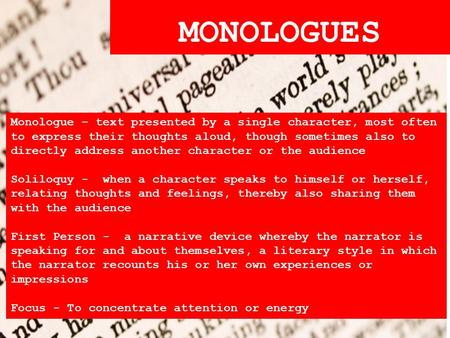 MONOLOGUES Monologue – text presented by a single character, most often to express their thoughts aloud, though sometimes also to directly address another.