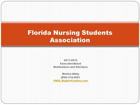 2011-2012 Executive Board Nominations and Elections Monica Alday (850) 510.5691 Florida Nursing Students Association.