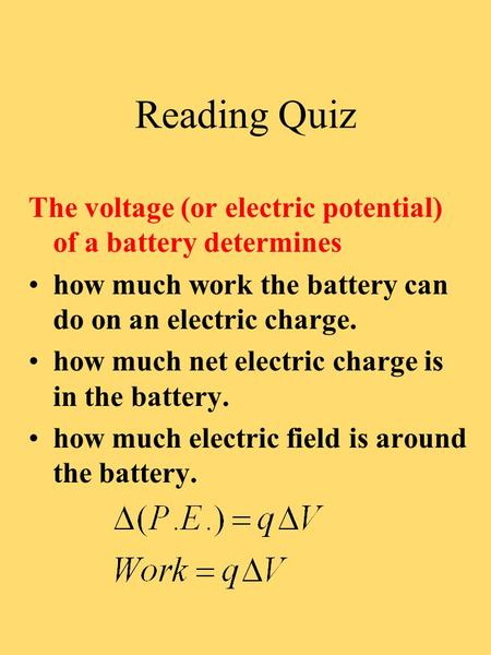 Reading Quiz The voltage (or electric potential) of a battery determines how much work the battery can do on an electric charge. how much net electric.