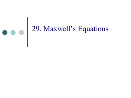 29. Maxwell's Equations. 2 Topics Laws of Electric & Magnetic Fields James Clerk Maxwell Maxwell's Equations.