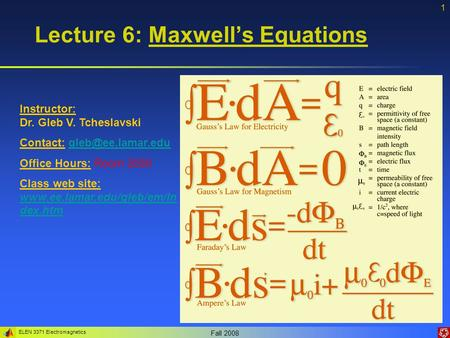 ELEN 3371 Electromagnetics Fall 2008 1 Lecture 6: Maxwell's Equations Instructor: Dr. Gleb V. Tcheslavski Contact: Office.